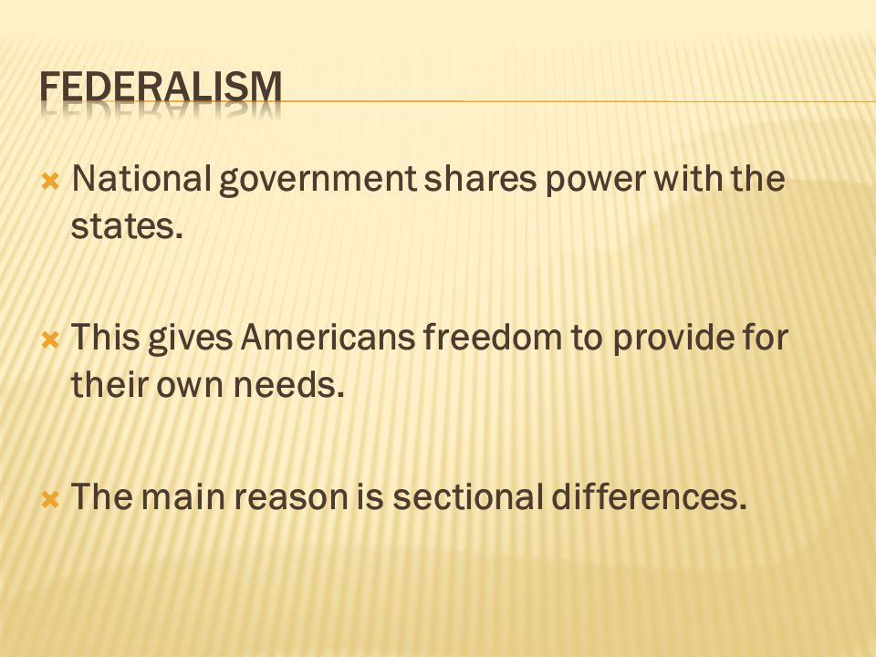 Federalism National government shares power with the states.