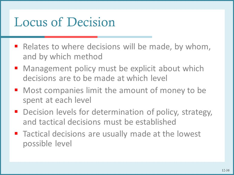 Locus of Decision Relates to where decisions will be made, by whom, and by which method.