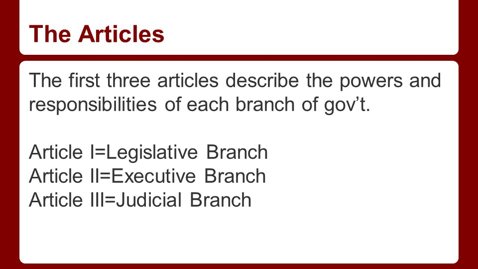 The Articles Article I outlines the lawmaking powers of the legislative branch, or Congress.