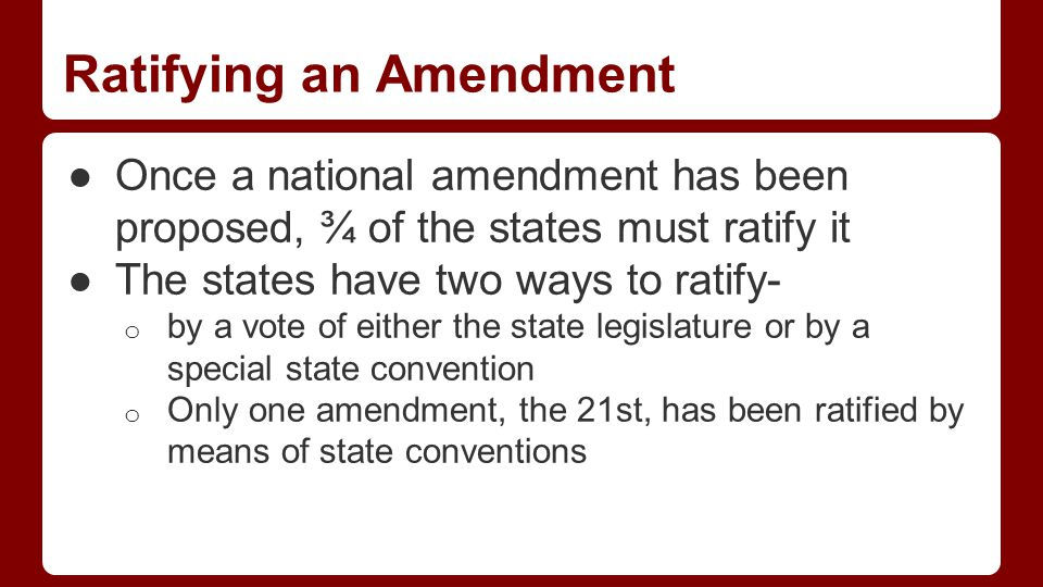 Partner Question Explain what happens next after a Constitutional amendment has been proposed. Who has to ratify and by how much