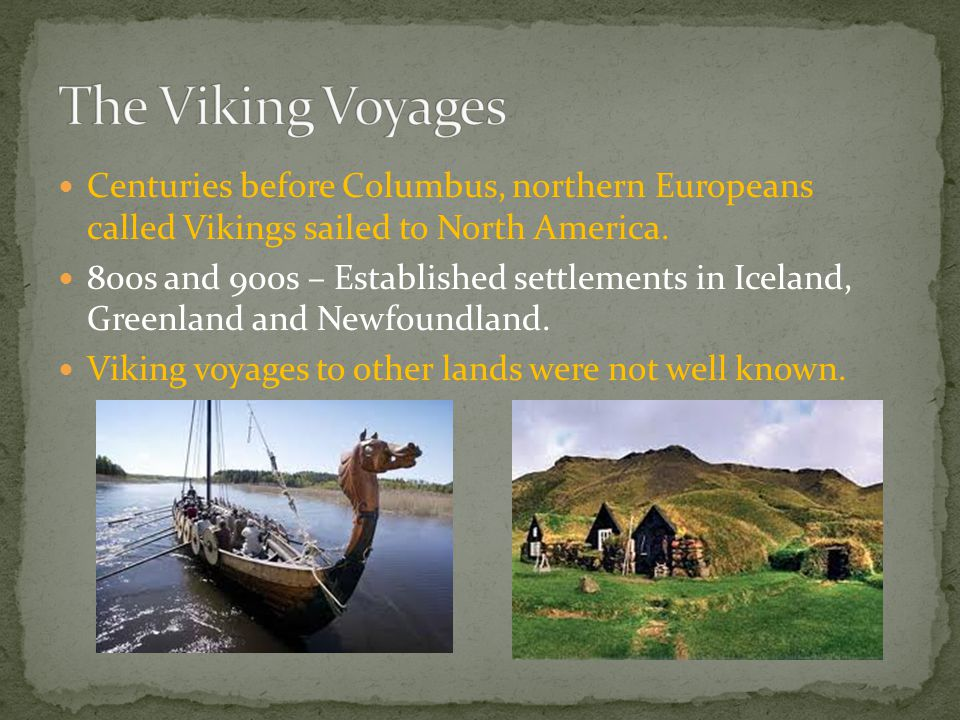 The Viking Voyages Centuries before Columbus, northern Europeans called Vikings sailed to North America.