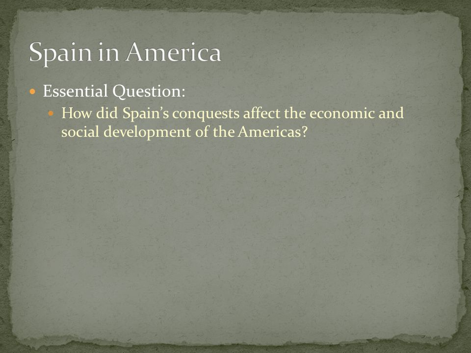 Spain in America Essential Question: