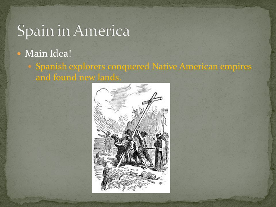 Spain in America Main Idea!