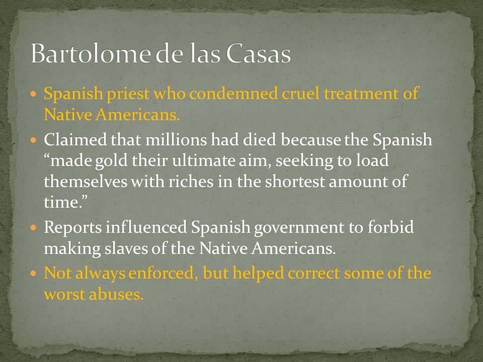 Bartolome de las Casas Spanish priest who condemned cruel treatment of Native Americans.