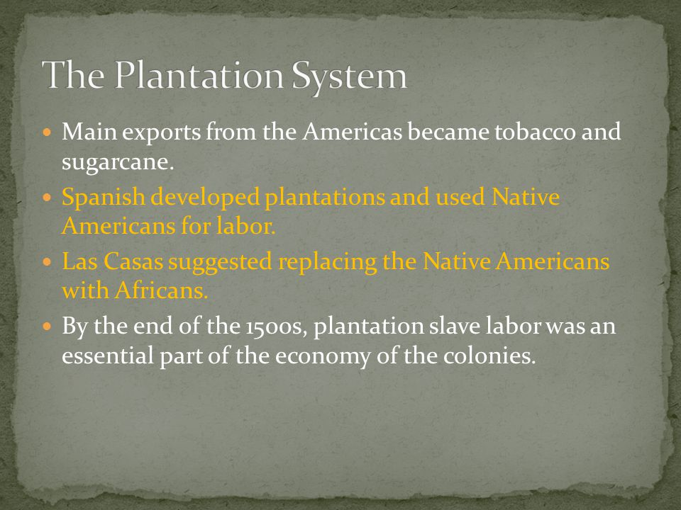 The Plantation System Main exports from the Americas became tobacco and sugarcane.