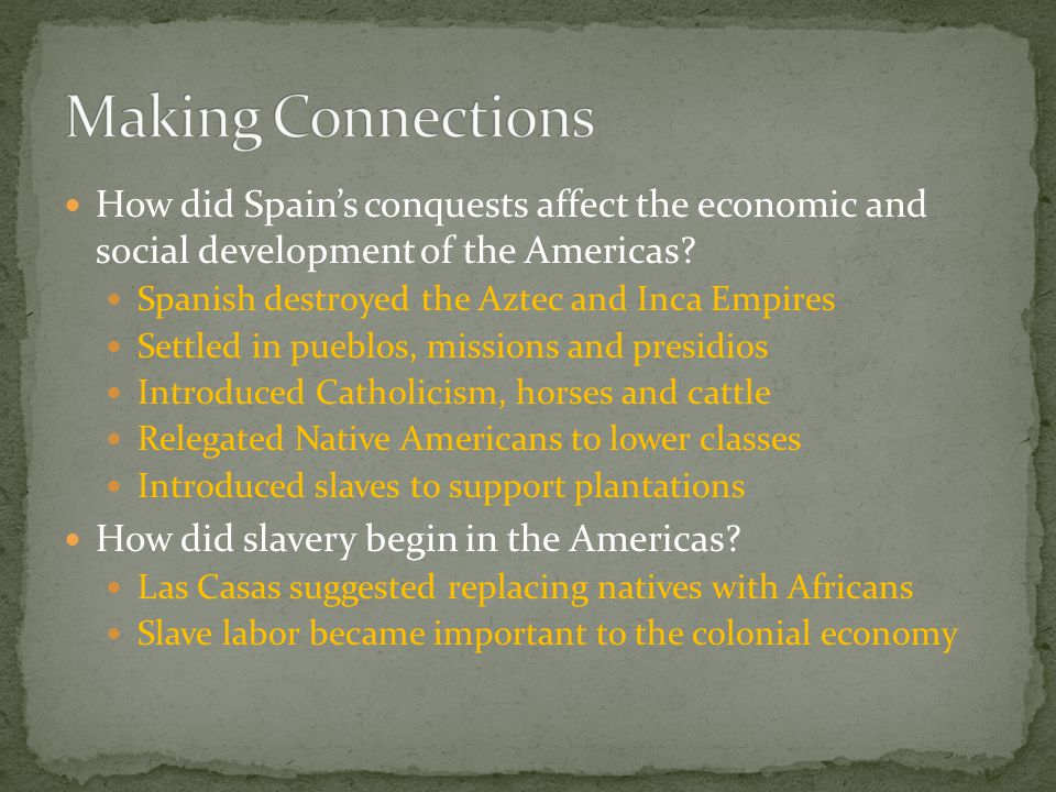 Making Connections How did Spain's conquests affect the economic and social development of the Americas