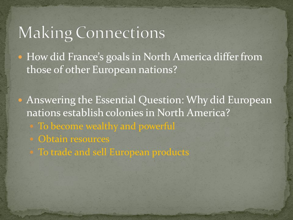 Making Connections How did France's goals in North America differ from those of other European nations
