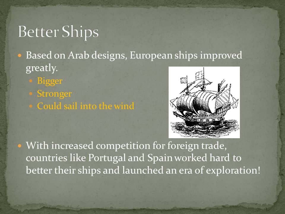 Better Ships Based on Arab designs, European ships improved greatly.