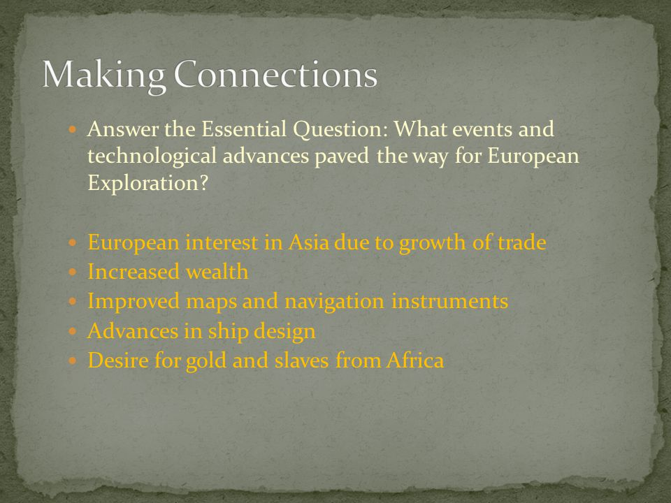 Making Connections Answer the Essential Question: What events and technological advances paved the way for European Exploration