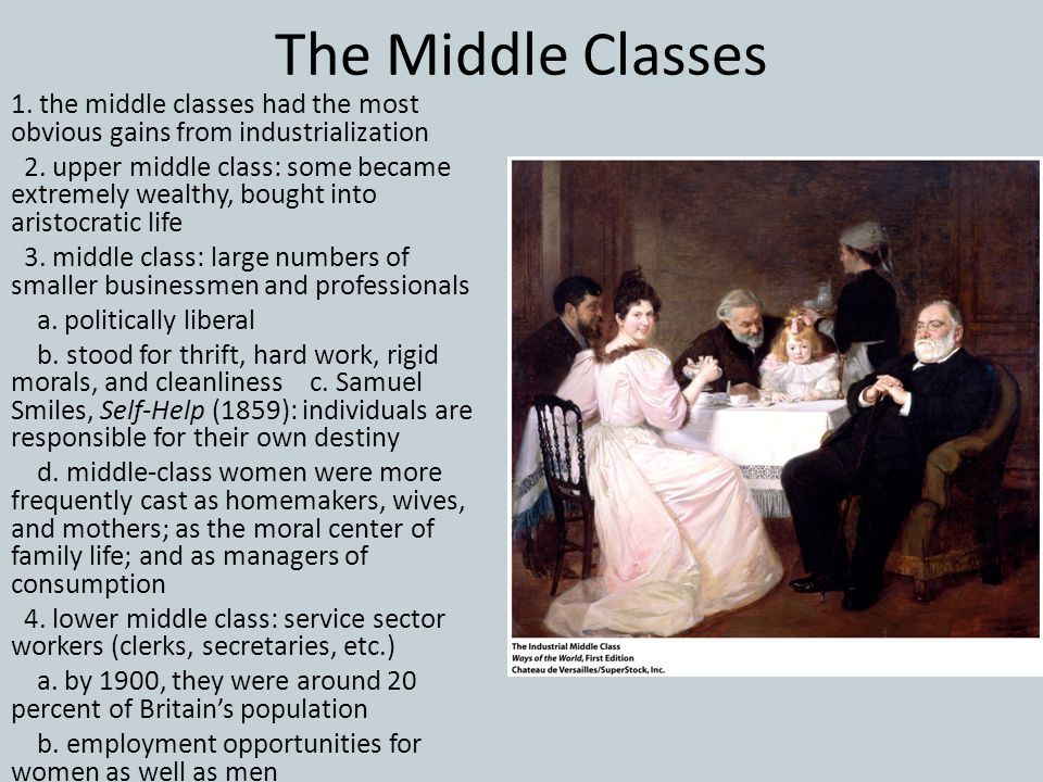 The Middle Classes 1. the middle classes had the most obvious gains from industrialization.
