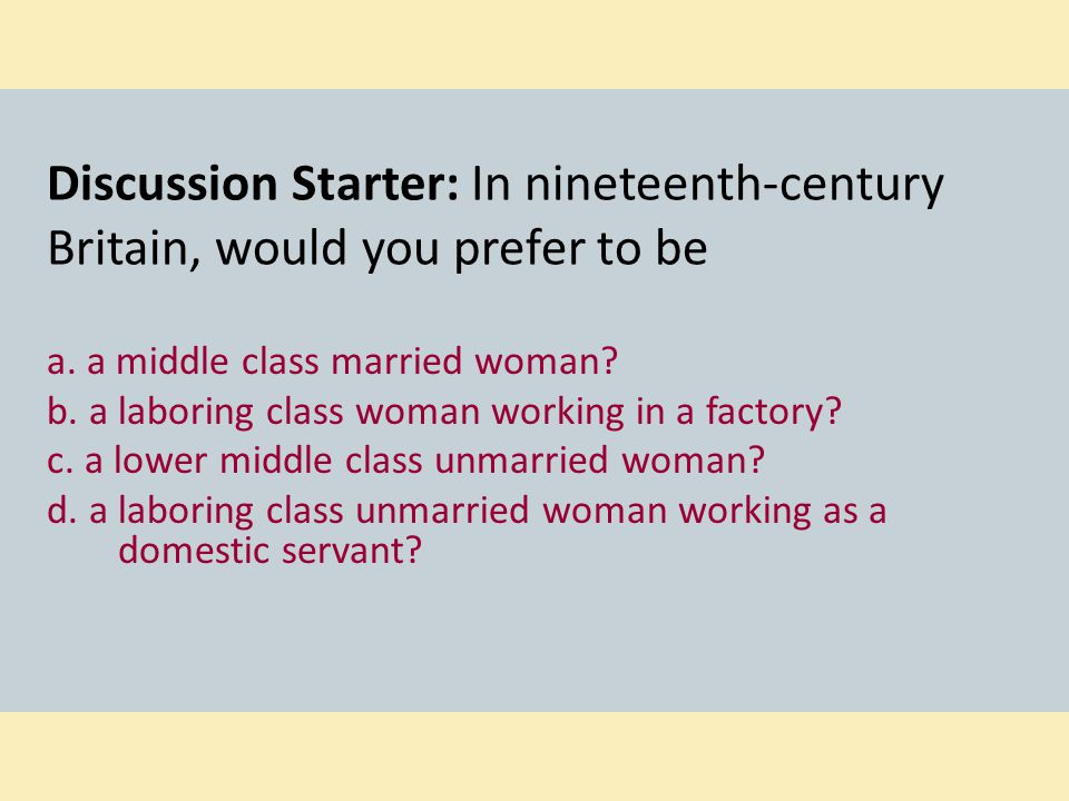 Discussion Starter: In nineteenth-century Britain, would you prefer to be