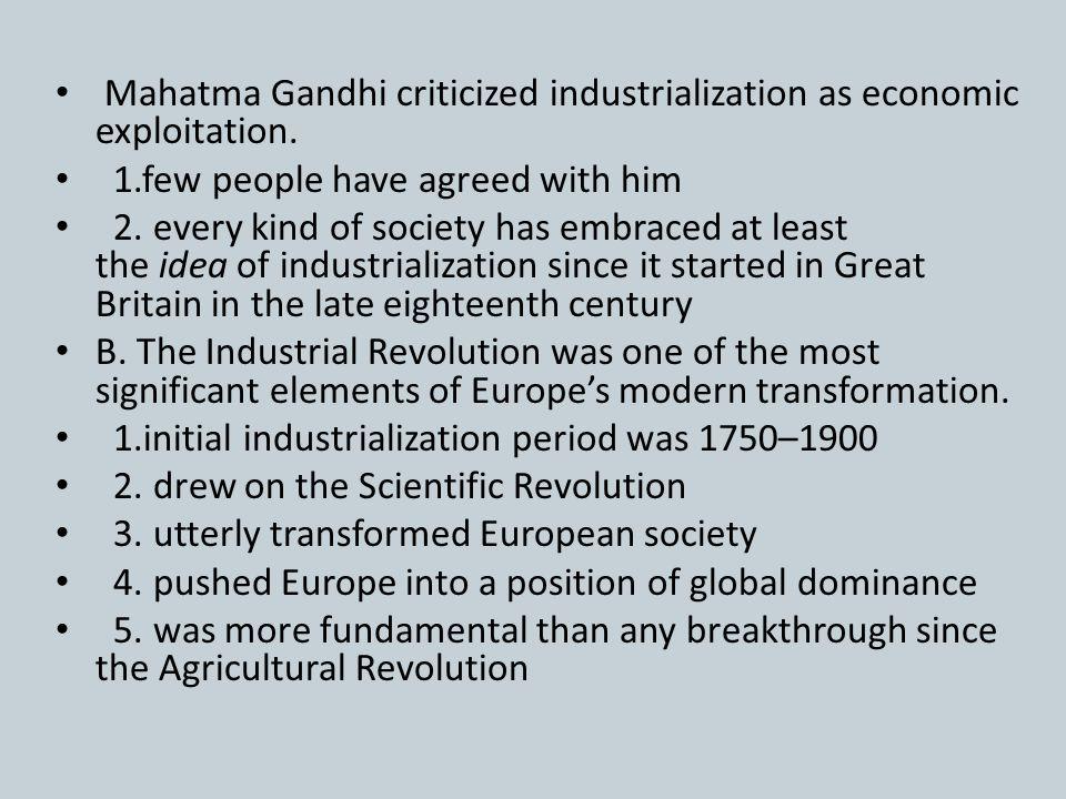 Mahatma Gandhi criticized industrialization as economic exploitation.