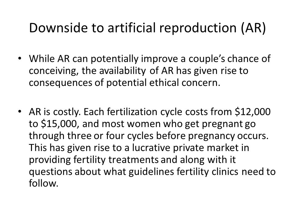 Downside to artificial reproduction (AR)