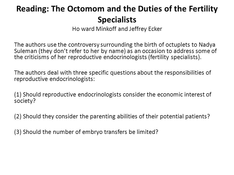 Reading: The Octomom and the Duties of the Fertility Specialists Ho ward Minkoff and Jeffrey Ecker