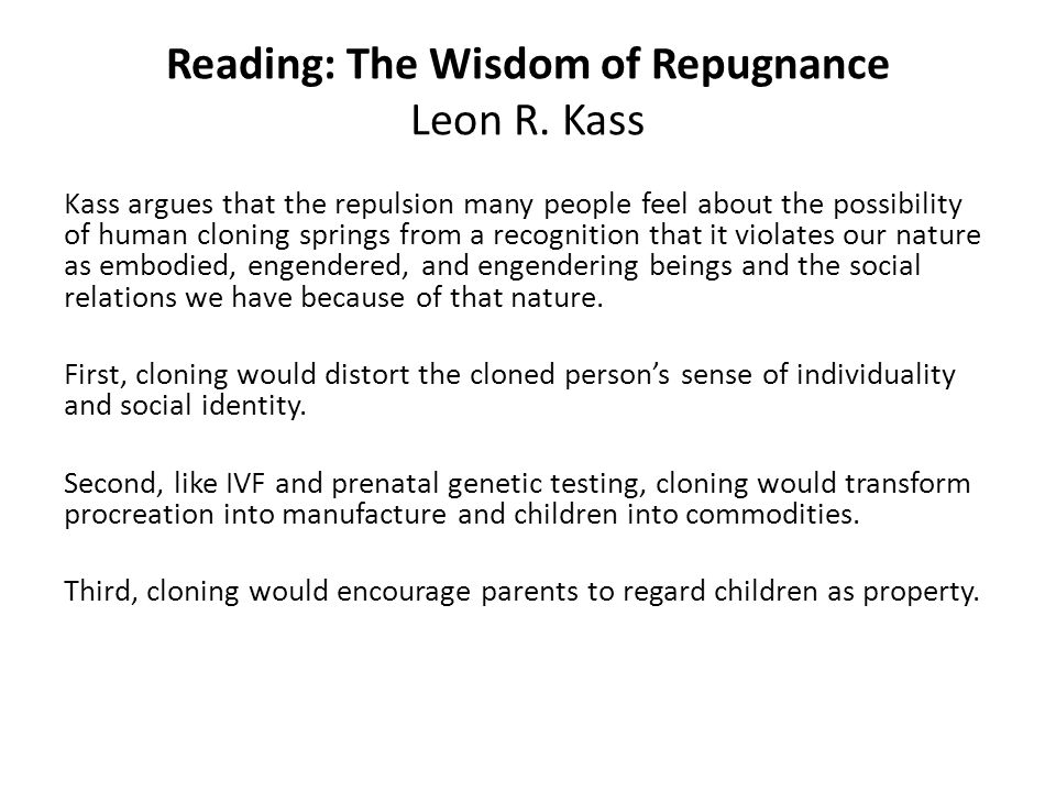 Reading: The Wisdom of Repugnance Leon R. Kass