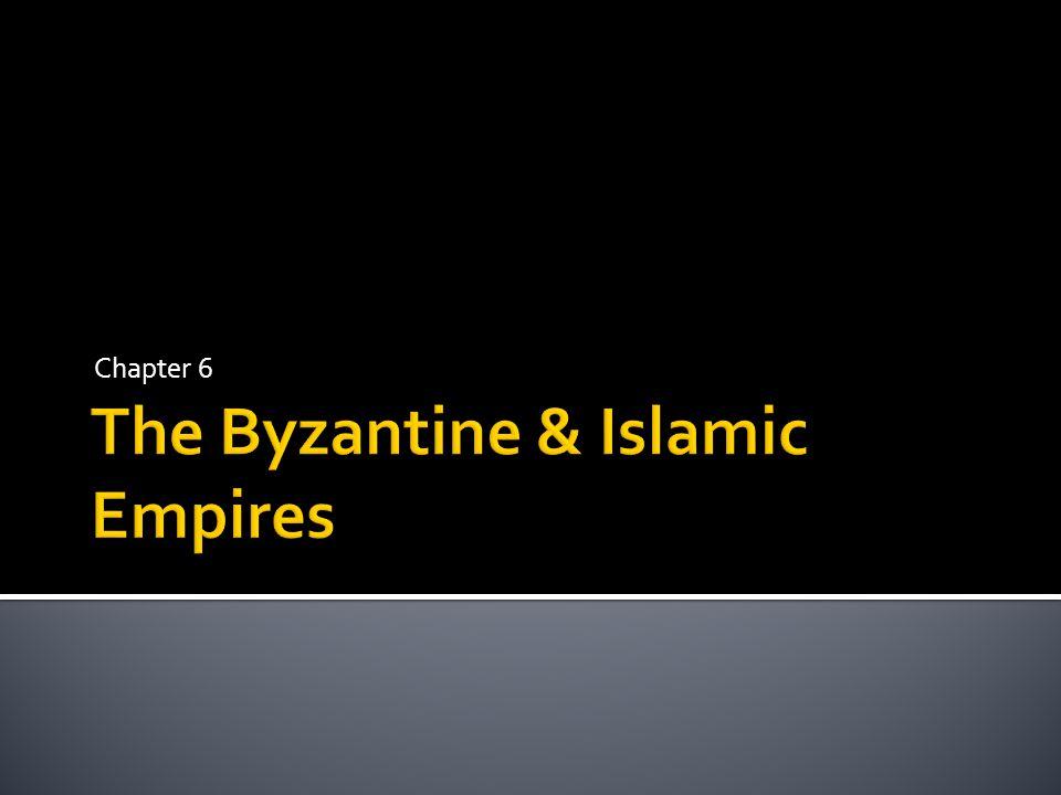 The Byzantine & Islamic Empires