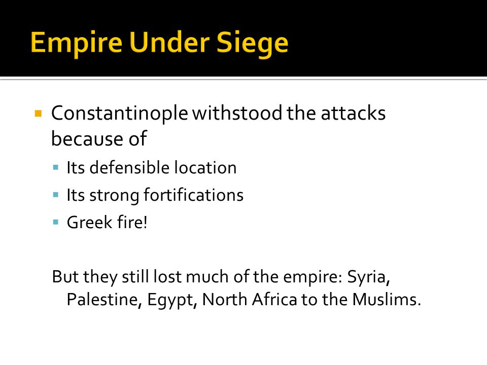 Empire Under Siege Constantinople withstood the attacks because of
