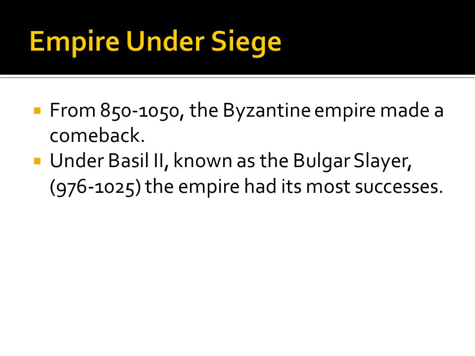 Empire Under Siege From 850-1050, the Byzantine empire made a comeback.