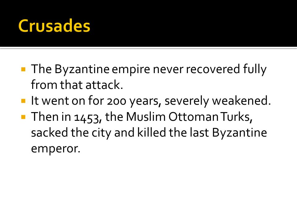 Crusades The Byzantine empire never recovered fully from that attack.