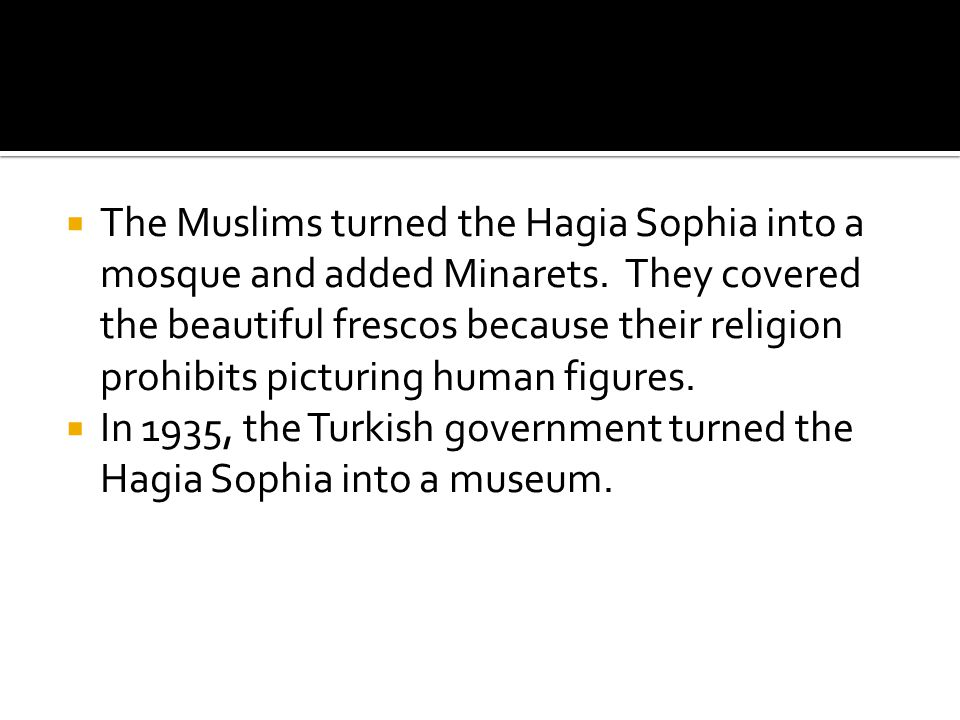 The Muslims turned the Hagia Sophia into a mosque and added Minarets