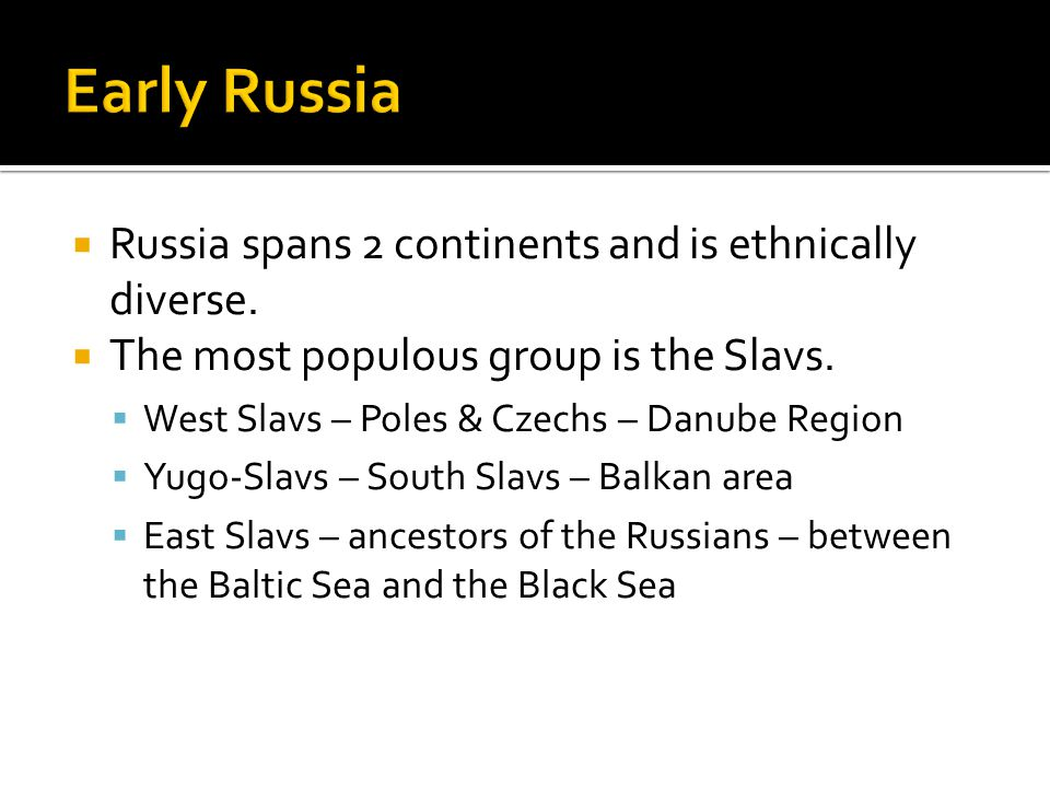Early Russia Russia spans 2 continents and is ethnically diverse.