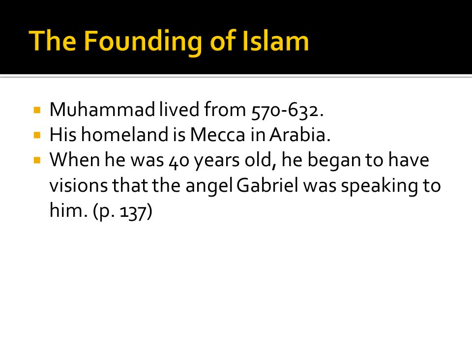The Founding of Islam Muhammad lived from 570-632.