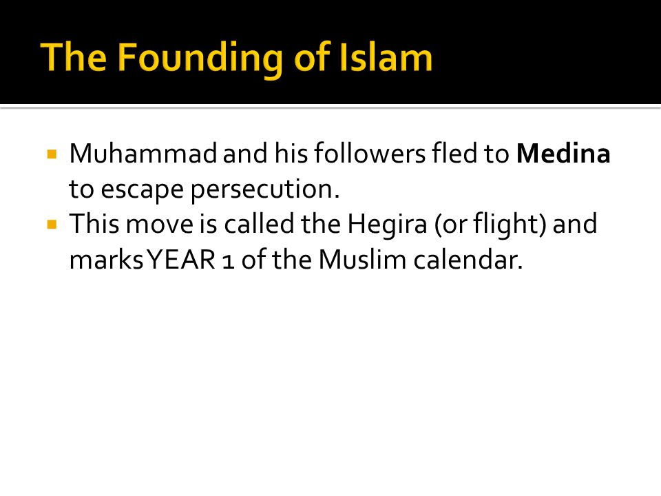 The Founding of Islam Muhammad and his followers fled to Medina to escape persecution.