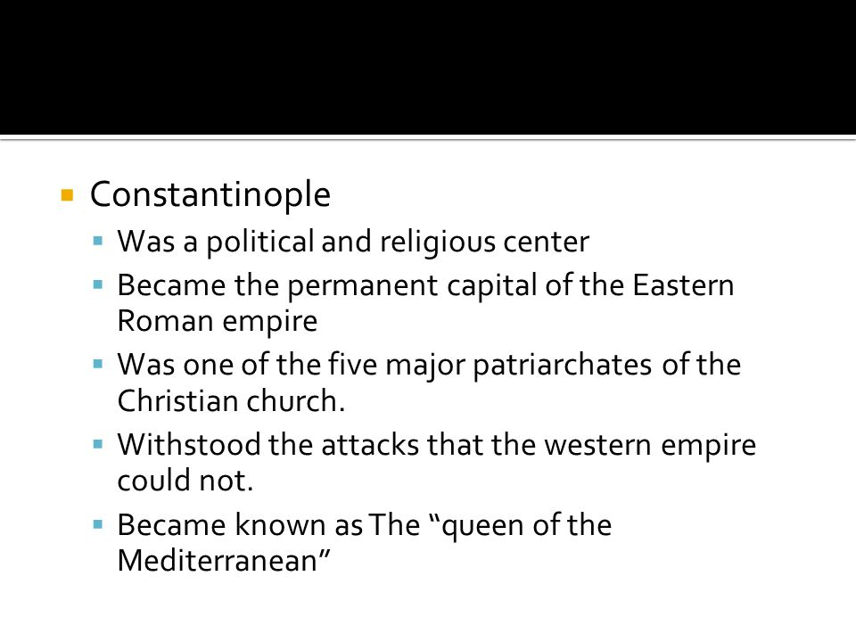 Constantinople Was a political and religious center