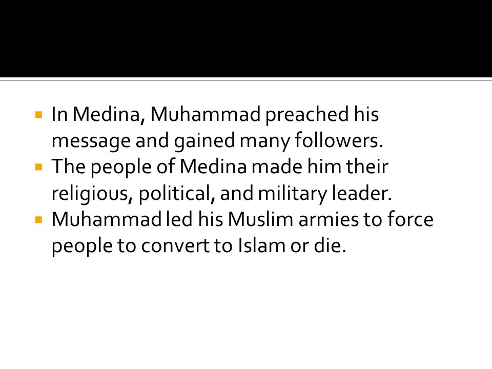 In Medina, Muhammad preached his message and gained many followers.