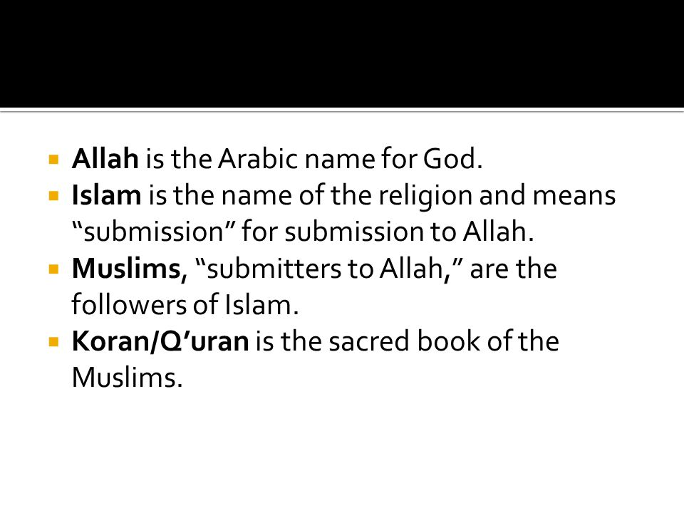 Allah is the Arabic name for God.