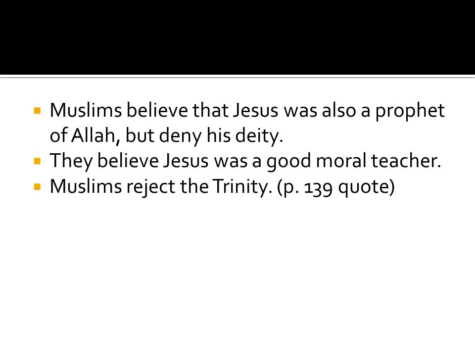 Muslims believe that Jesus was also a prophet of Allah, but deny his deity.
