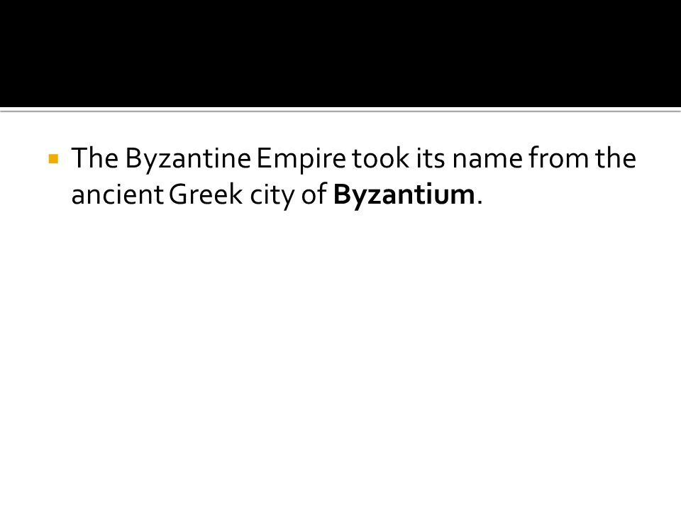 The Byzantine Empire took its name from the ancient Greek city of Byzantium.