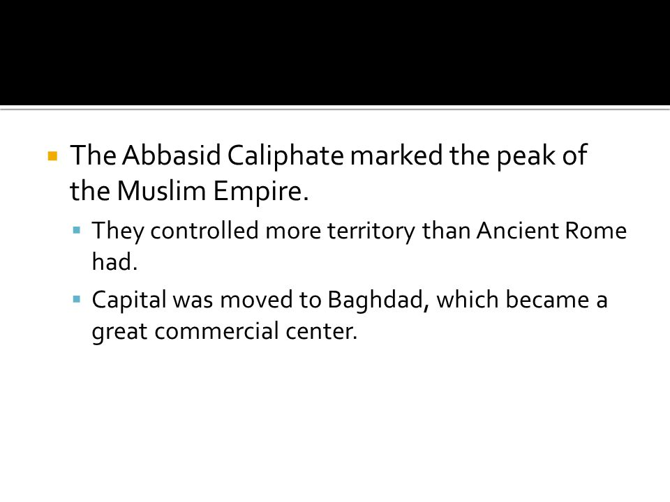 The Abbasid Caliphate marked the peak of the Muslim Empire.