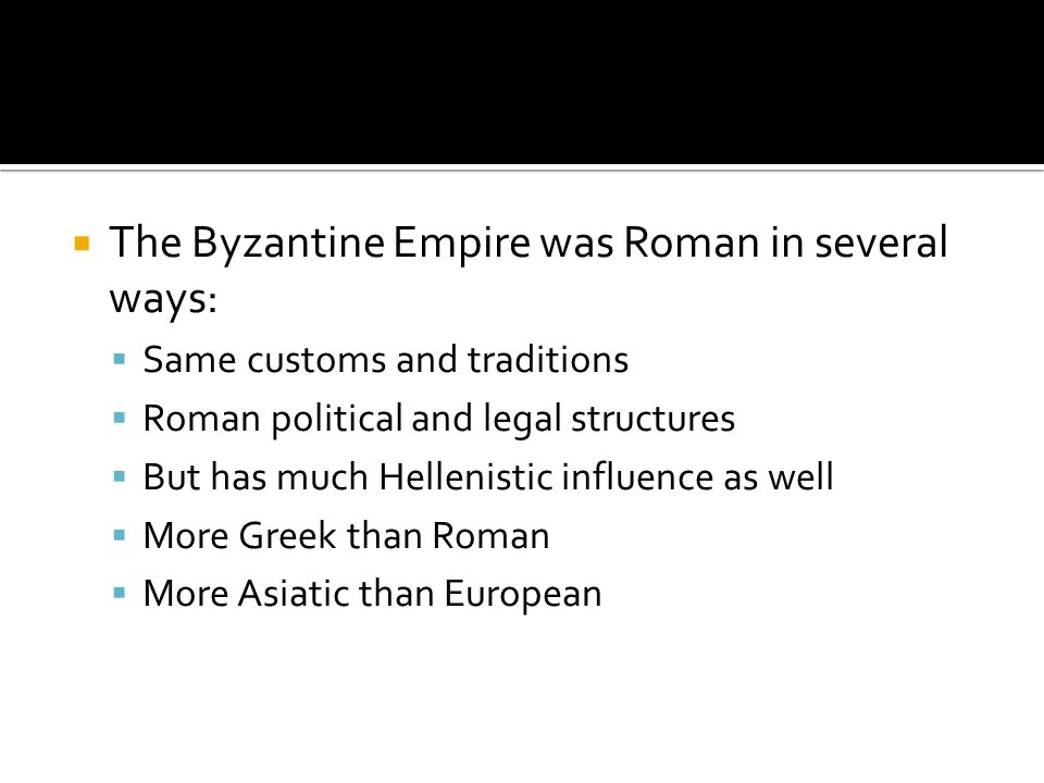 The Byzantine Empire was Roman in several ways:
