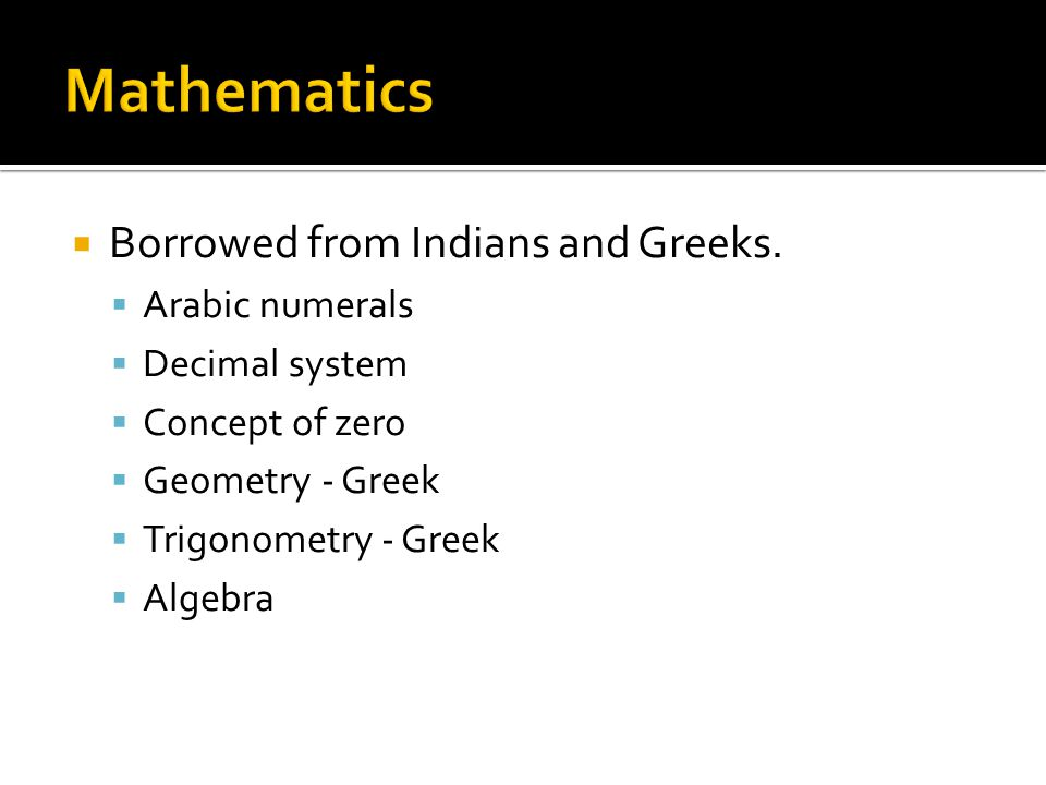 Mathematics Borrowed from Indians and Greeks. Arabic numerals