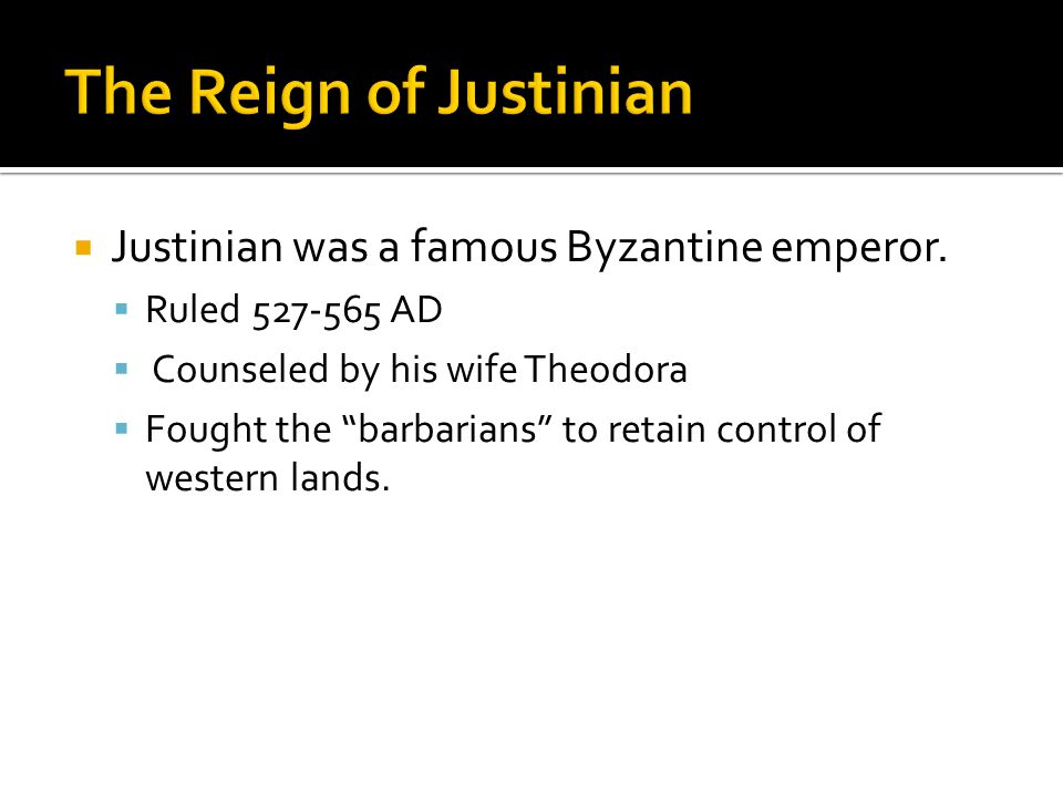 The Reign of Justinian Justinian was a famous Byzantine emperor.