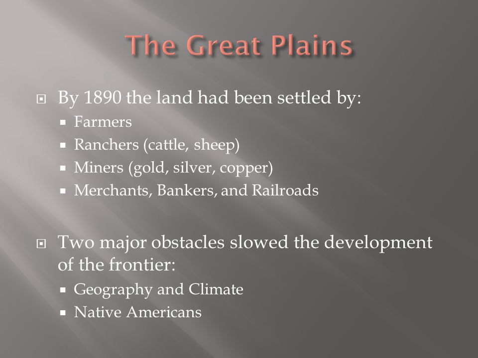 The Great Plains By 1890 the land had been settled by: