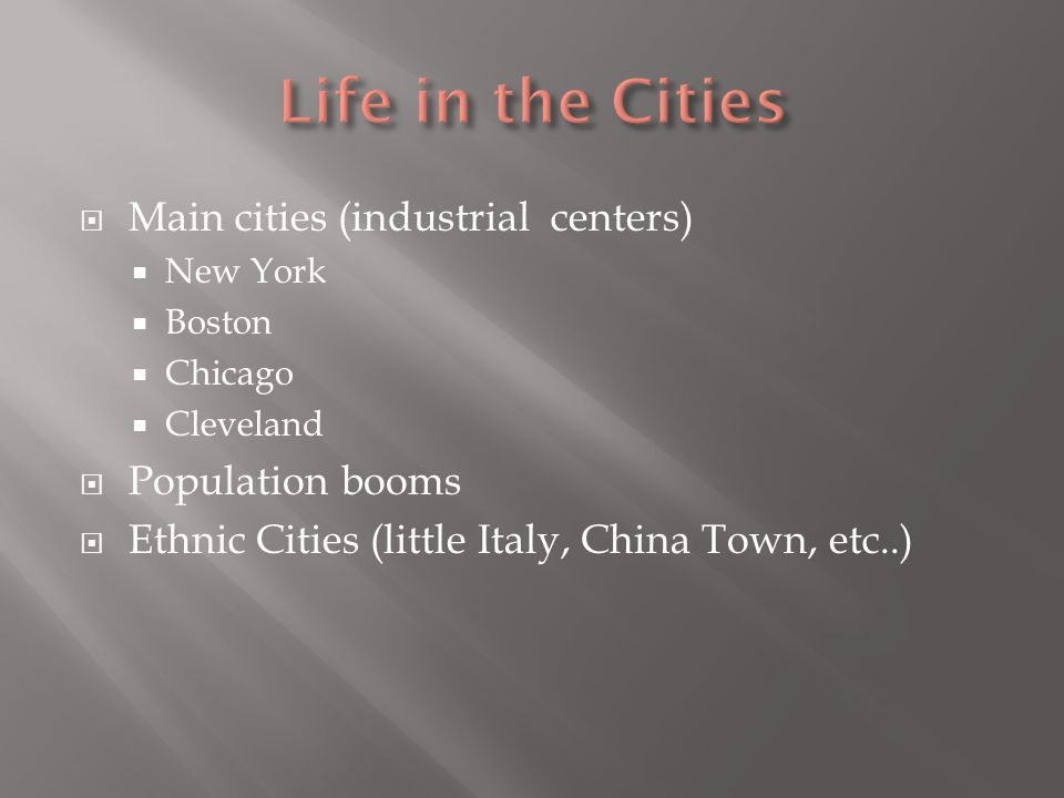 Life in the Cities Main cities (industrial centers) Population booms