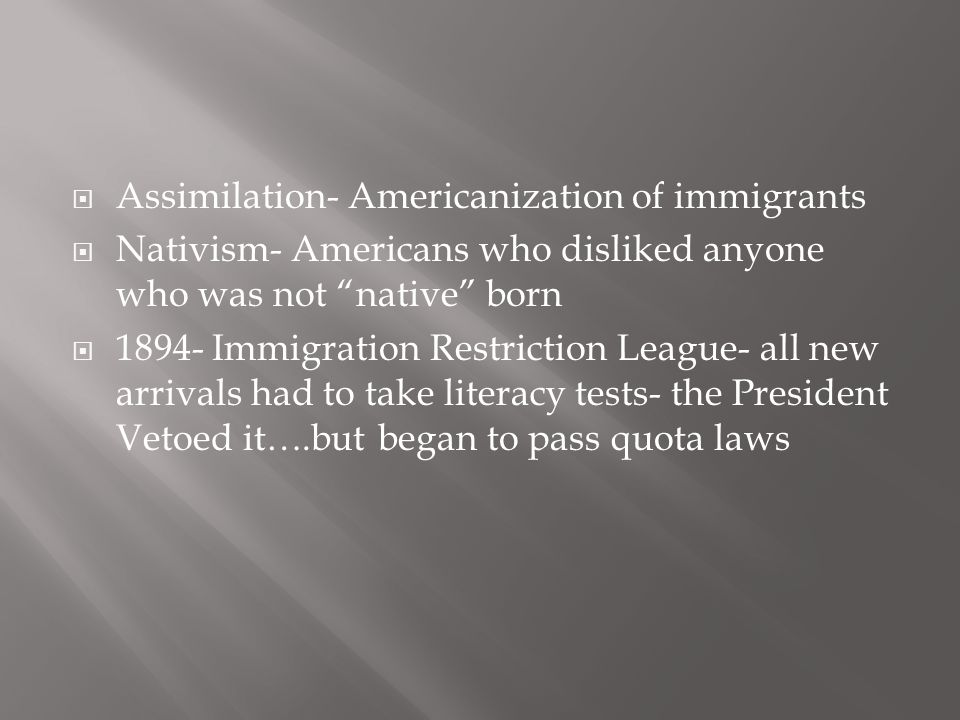 Assimilation- Americanization of immigrants