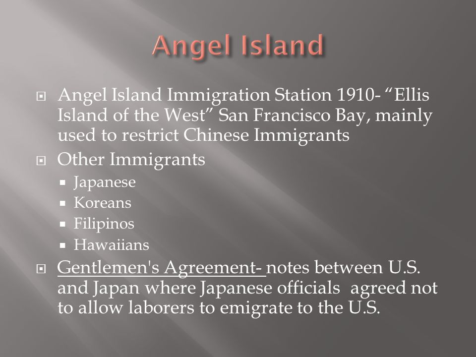 Angel Island Angel Island Immigration Station 1910- Ellis Island of the West San Francisco Bay, mainly used to restrict Chinese Immigrants.