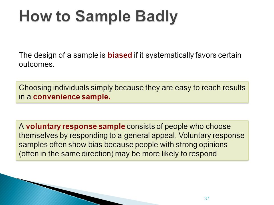 How to Sample Badly The design of a sample is biased if it systematically favors certain outcomes.
