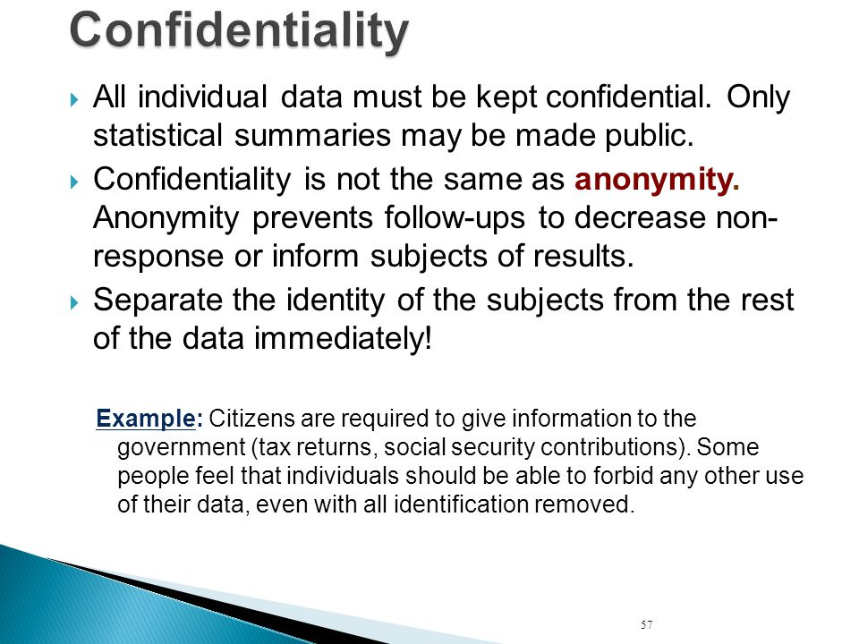 Confidentiality All individual data must be kept confidential. Only statistical summaries may be made public.