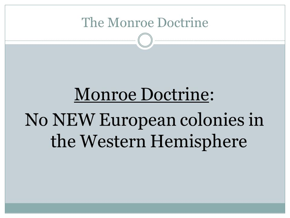Monroe Doctrine: No NEW European colonies in the Western Hemisphere