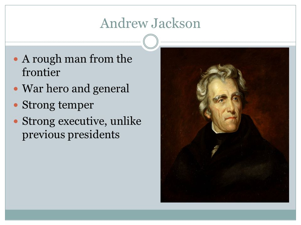 Andrew Jackson A rough man from the frontier War hero and general