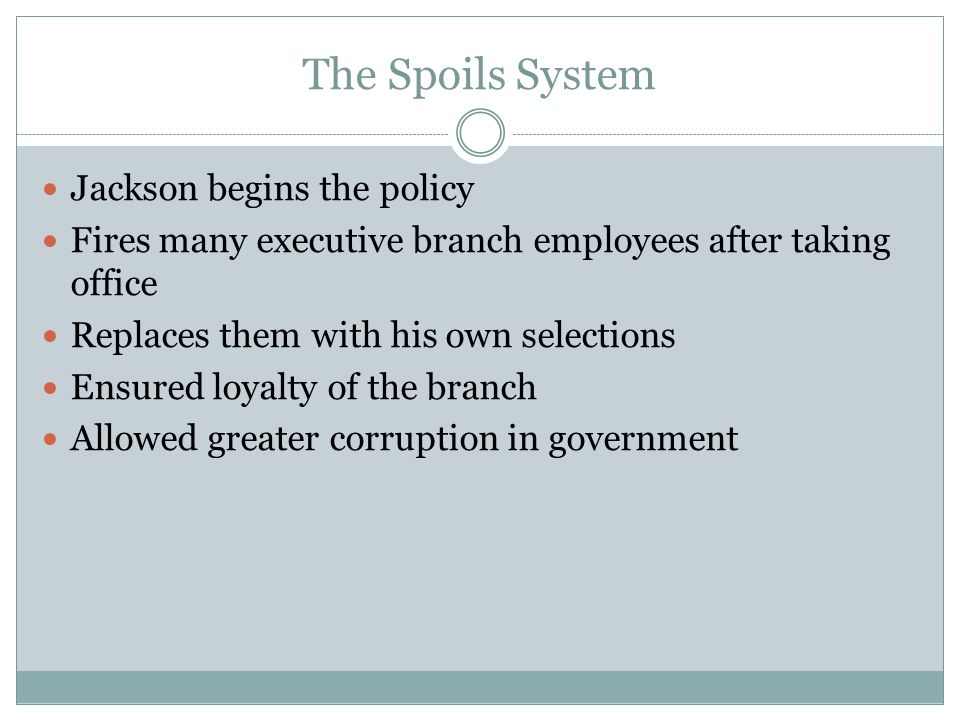 The Spoils System Jackson begins the policy