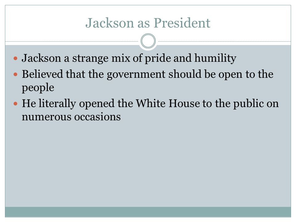 Jackson as President Jackson a strange mix of pride and humility