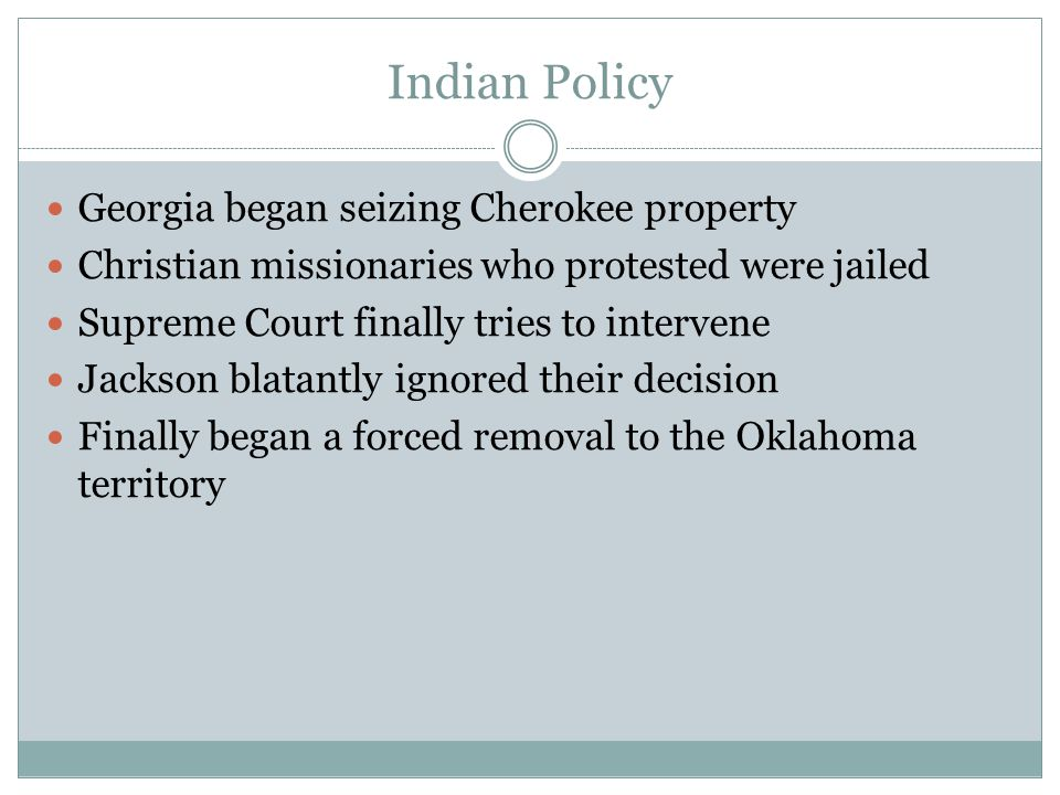 Indian Policy Georgia began seizing Cherokee property