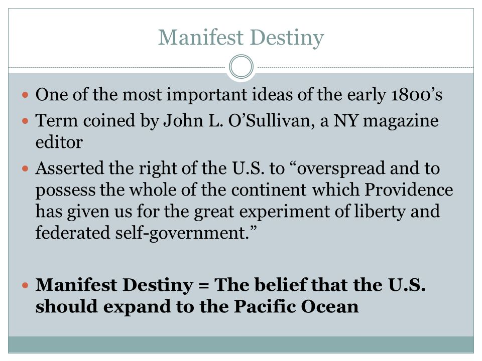 Manifest Destiny One of the most important ideas of the early 1800's