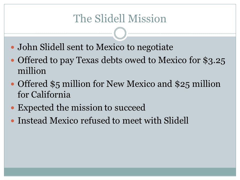 The Slidell Mission John Slidell sent to Mexico to negotiate