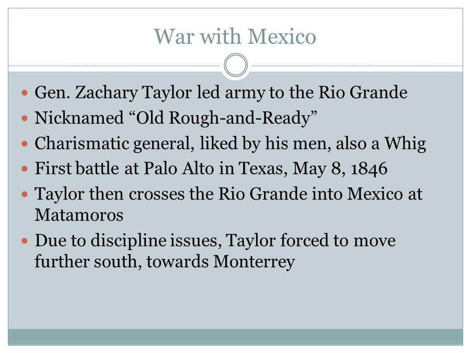 War with Mexico Gen. Zachary Taylor led army to the Rio Grande